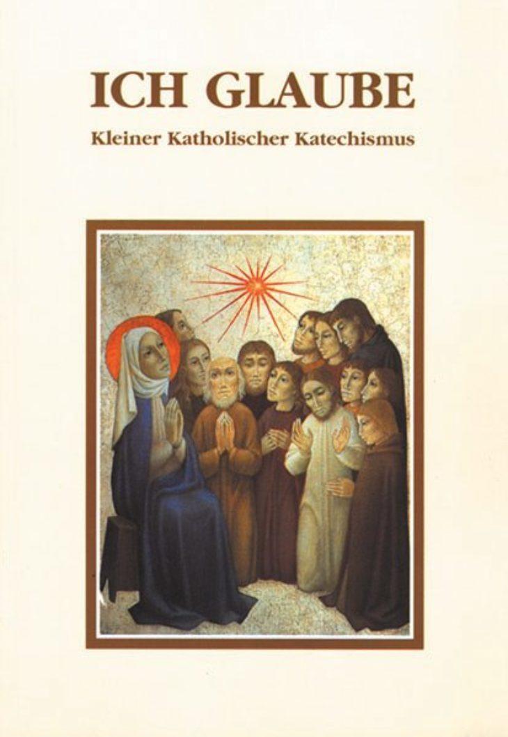 Ich glaube - Kleiner Katholischer Katechismus