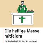 """Buch """"Die heilige Messe mitfeiern"""" bestellen"""